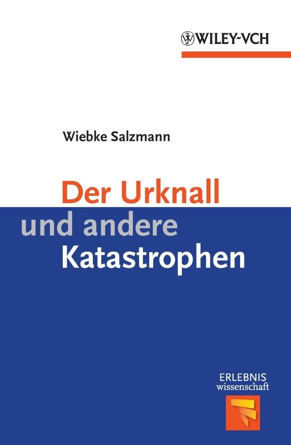 Wiebke Salzmann Der Urknall und andere Katastrophen