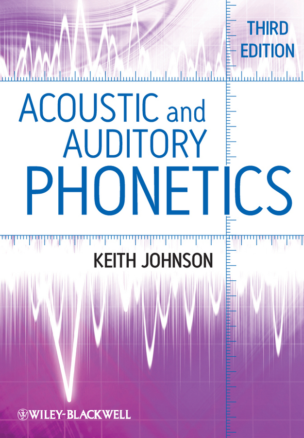 Keith Johnson Acoustic and Auditory Phonetics