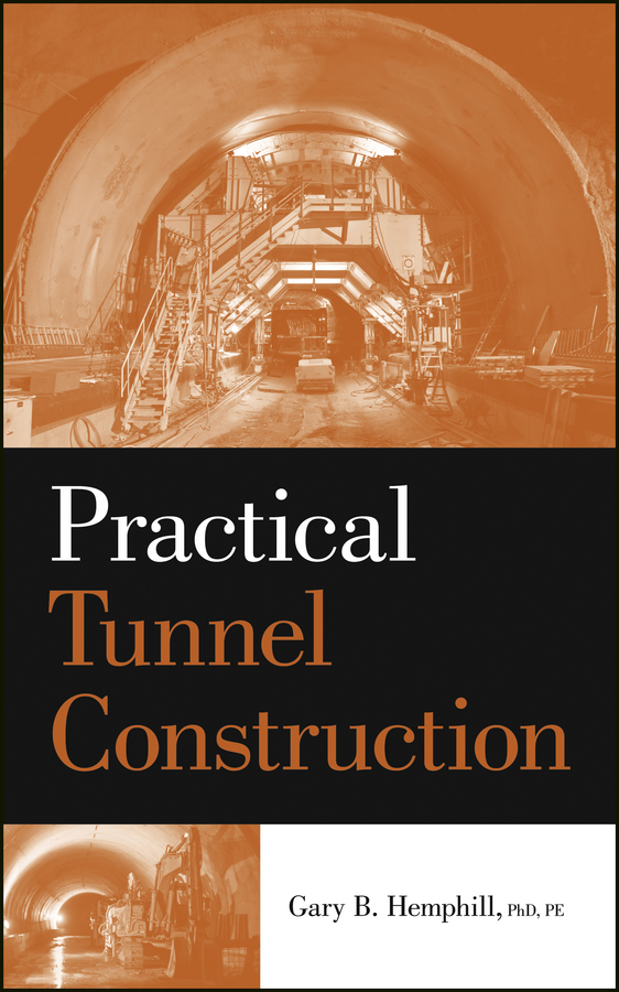 Gary Hemphill B. Practical Tunnel Construction the tunnel