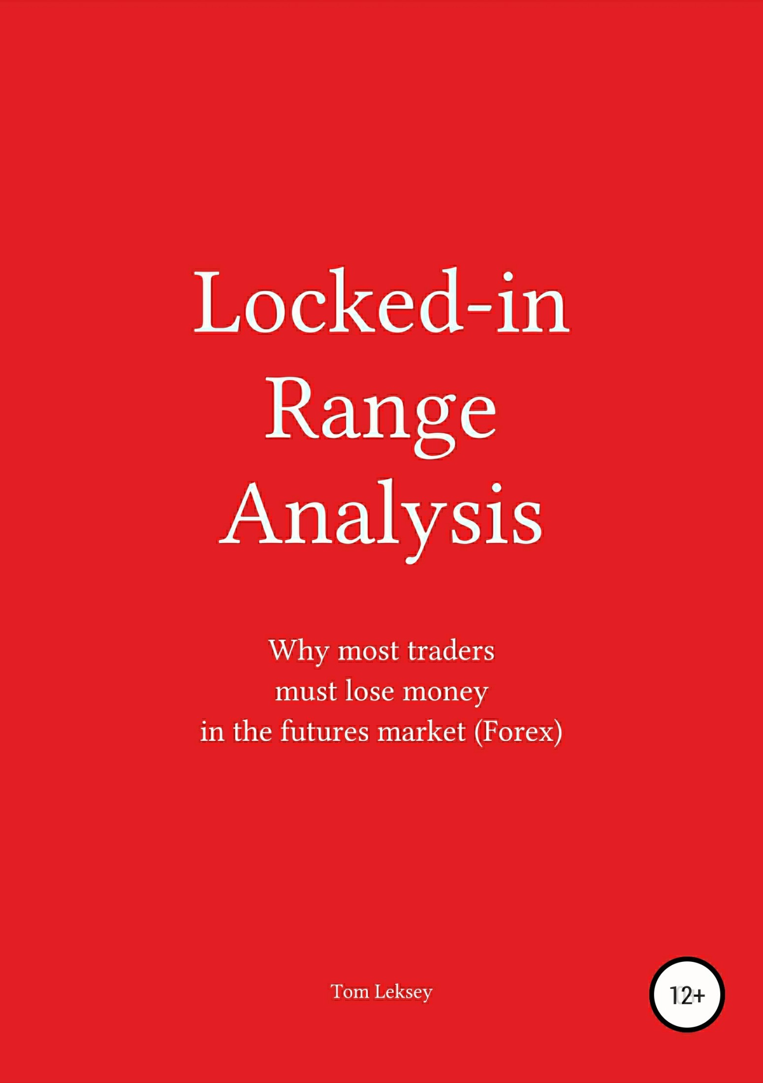 Tom Leksey Locked-in Range Analysis: Why most traders must lose money in the futures market (Forex) alpesh patel the online trading cookbook