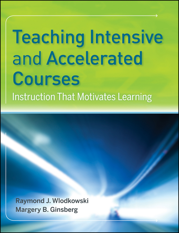 Ginsberg Margery B. Teaching Intensive and Accelerated Courses. Instruction that Motivates Learning teaching and learning practices in inclusive schools