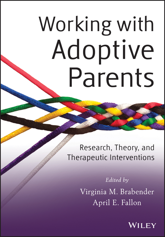 Fallon April E. Working with Adoptive Parents. Research, Theory, and Therapeutic Interventions we belong together a book about adoption and families
