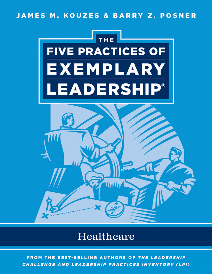 James M. Kouzes The Five Practices of Exemplary Leadership. Healthcare - General kouzes james m the five practices of exemplary leadership financial services
