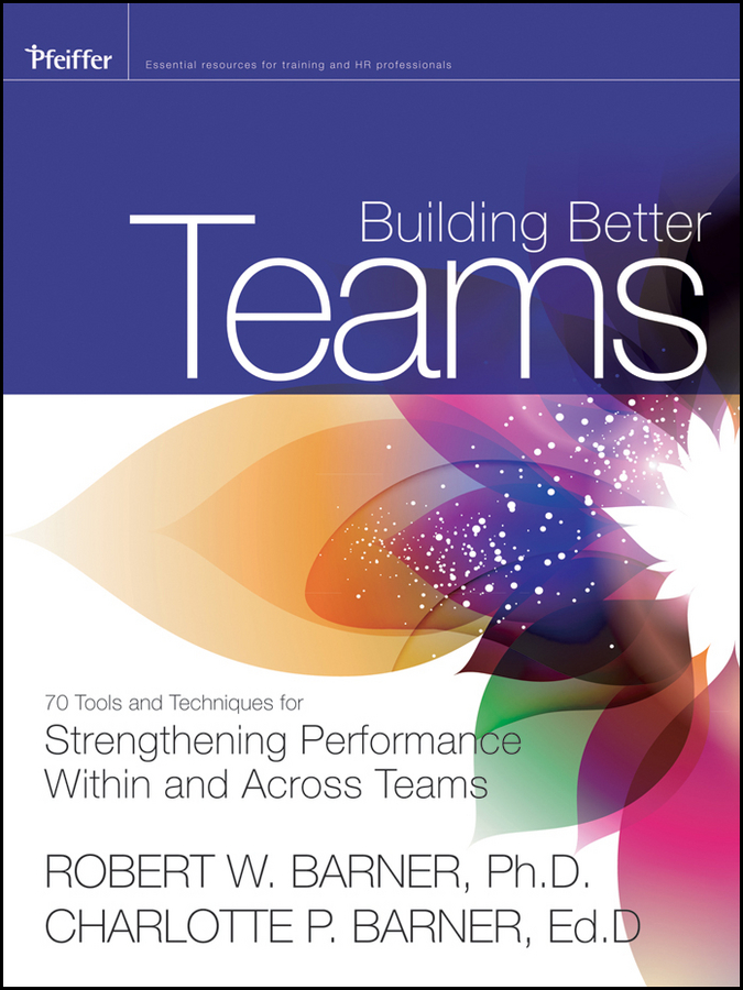 Barner Charlotte P. Building Better Teams. 70 Tools and Techniques for Strengthening Performance Within and Across Teams