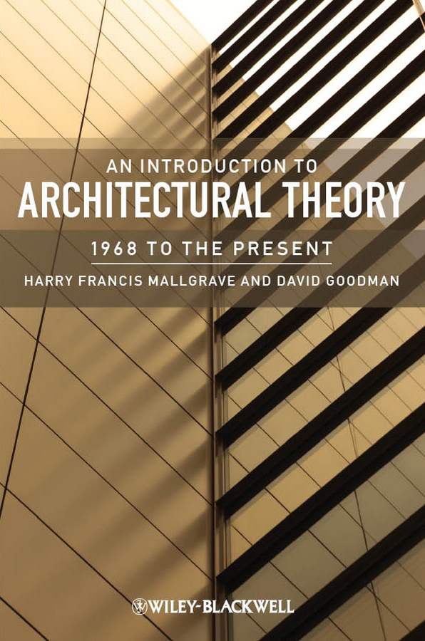 Goodman David J. An Introduction to Architectural Theory. 1968 to the Present