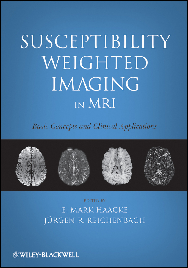 Фото - Haacke E. Mark Susceptibility Weighted Imaging in MRI. Basic Concepts and Clinical Applications schweitzer mark e imaging musculoskeletal trauma interpretation and reporting
