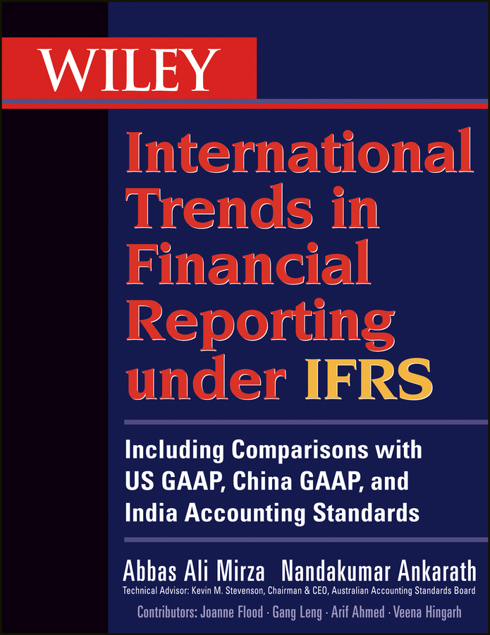 Mirza Abbas A. Wiley International Trends in Financial Reporting under IFRS. Including Comparisons with US GAAP, China GAAP, and India Accounting Standards ifrs adoption financial information quality and investment efficiency