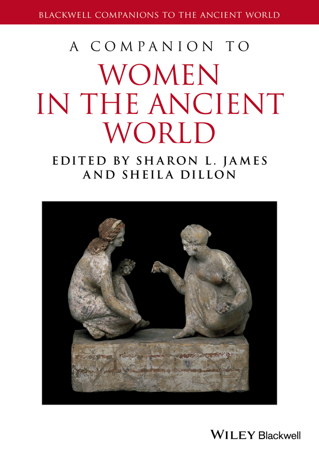 James Sharon L. A Companion to Women in the Ancient World цена 2017