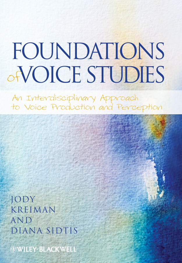 Sidtis Diana Foundations of Voice Studies. An Interdisciplinary Approach to Voice Production and Perception sidtis diana foundations of voice studies an interdisciplinary approach to voice production and perception