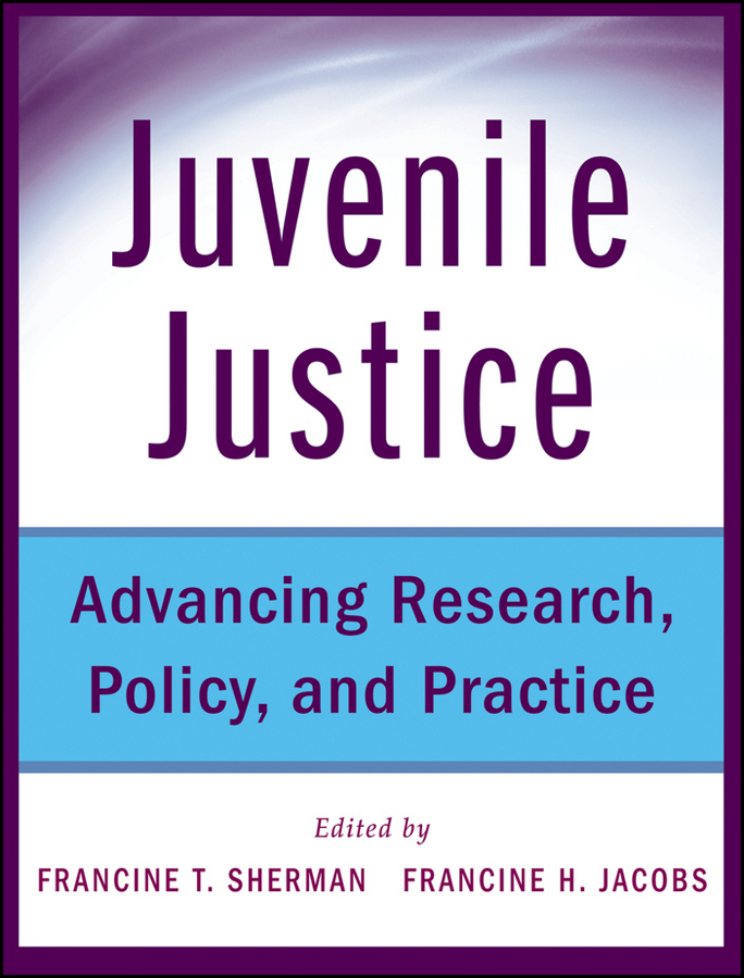 Sherman Francine Juvenile Justice. Advancing Research, Policy, and Practice research methods for criminology and criminal justice