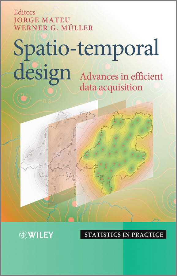 Mateu Jorge Spatio-temporal Design. Advances in Efficient Data Acquisition michael sherman spatial statistics and spatio temporal data covariance functions and directional properties isbn 9780470974407