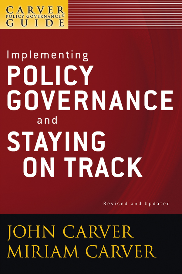 Carver Miriam Mayhew A Carver Policy Governance Guide, Implementing Policy Governance and Staying on Track john carver a carver policy governance guide the policy governance model and the role of the board member
