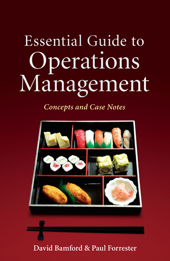 Forrester Paul Essential Guide to Operations Management. Concepts and Case Notes
