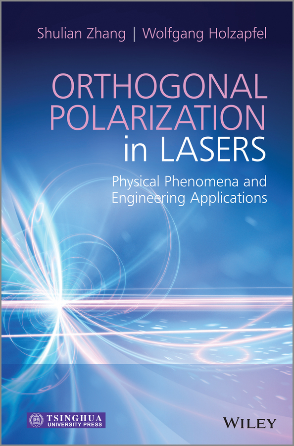 Zhang Shulian Orthogonal Polarization in Lasers. Physical Phenomena and Engineering Applications arissian ladan lasers the power and precision of light
