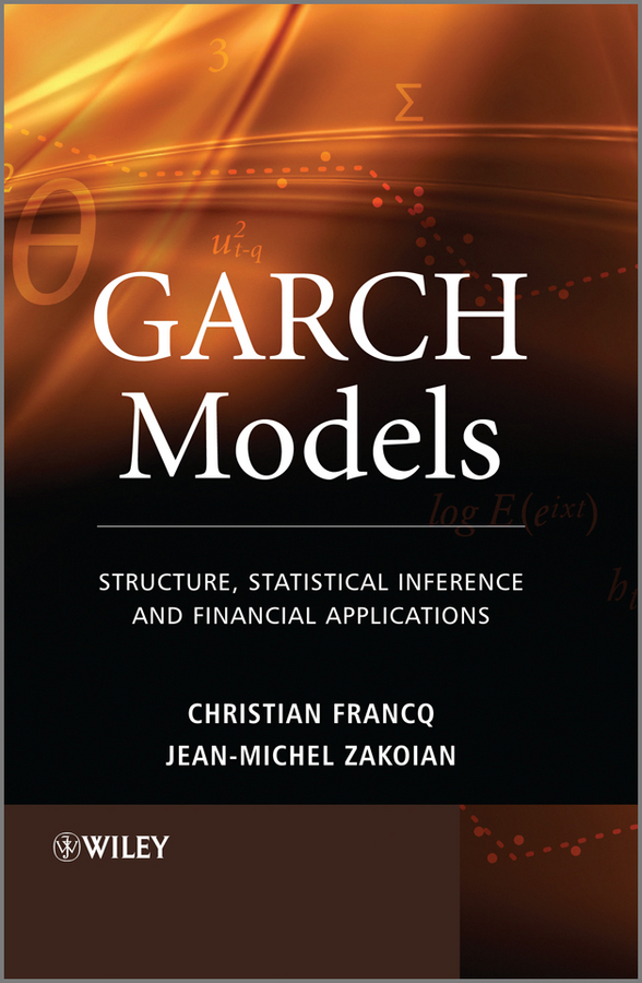 Francq Christian GARCH Models. Structure, Statistical Inference and Financial Applications applications of stochastic models in finance
