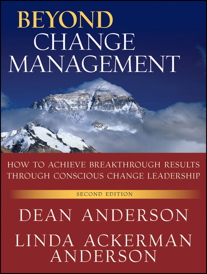 Anderson Dean Beyond Change Management. How to Achieve Breakthrough Results Through Conscious Change Leadership sue hadfield change one thing make one change and embrace a happier more successful you isbn 9780857084576