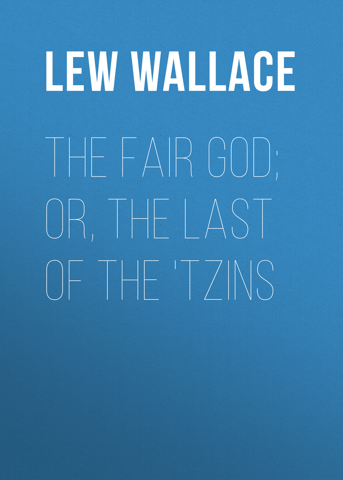 Lew Wallace The Fair God; or, The Last of the 'Tzins the eye of god