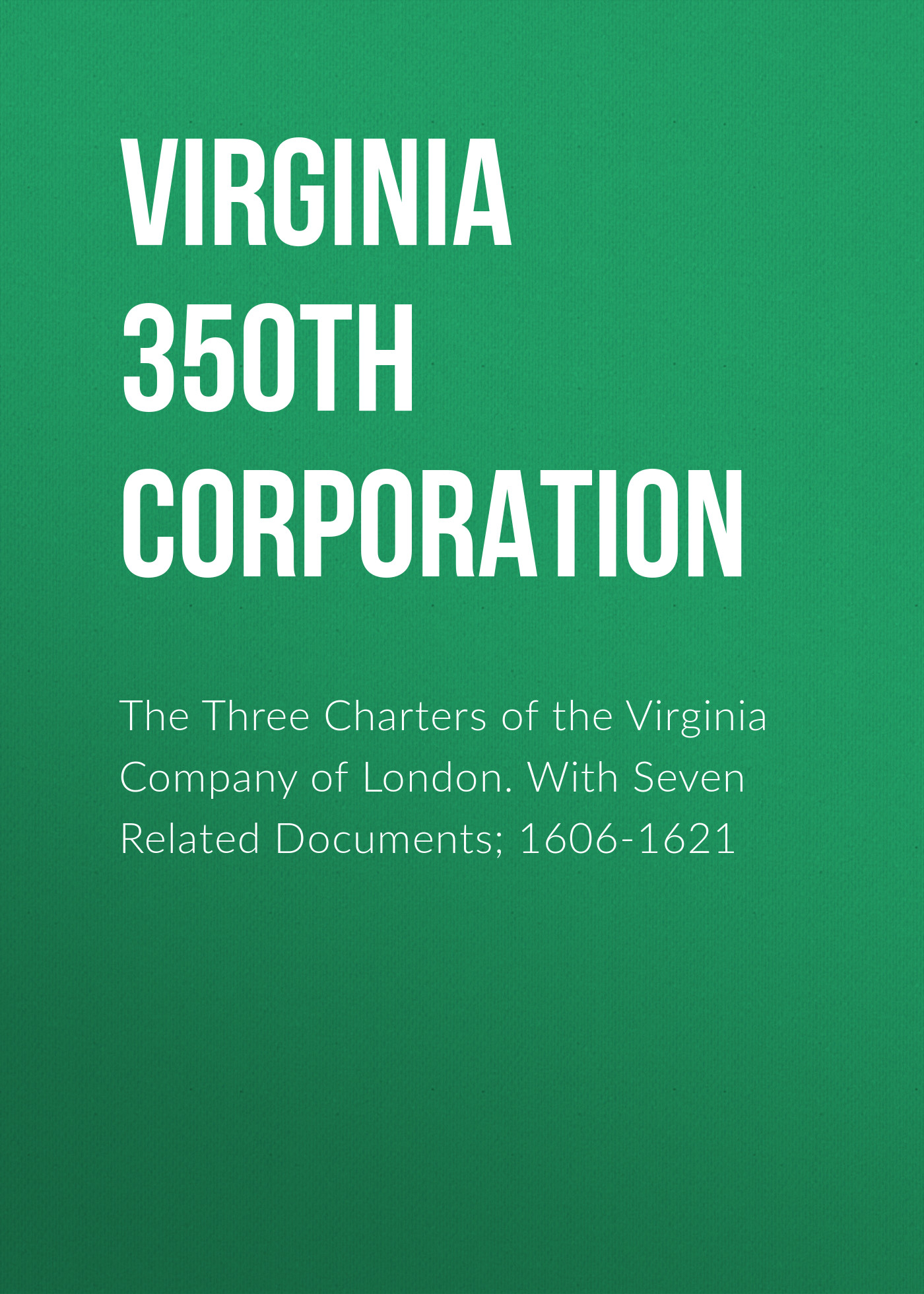 купить Virginia 350th Anniversary Celebration Corporation The Three Charters of the Virginia Company of London. With Seven Related Documents; 1606-1621 онлайн