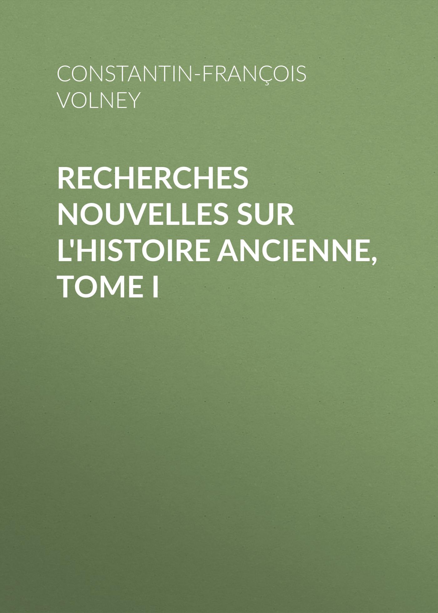 Constantin-François Volney Recherches nouvelles sur l'histoire ancienne, tome I