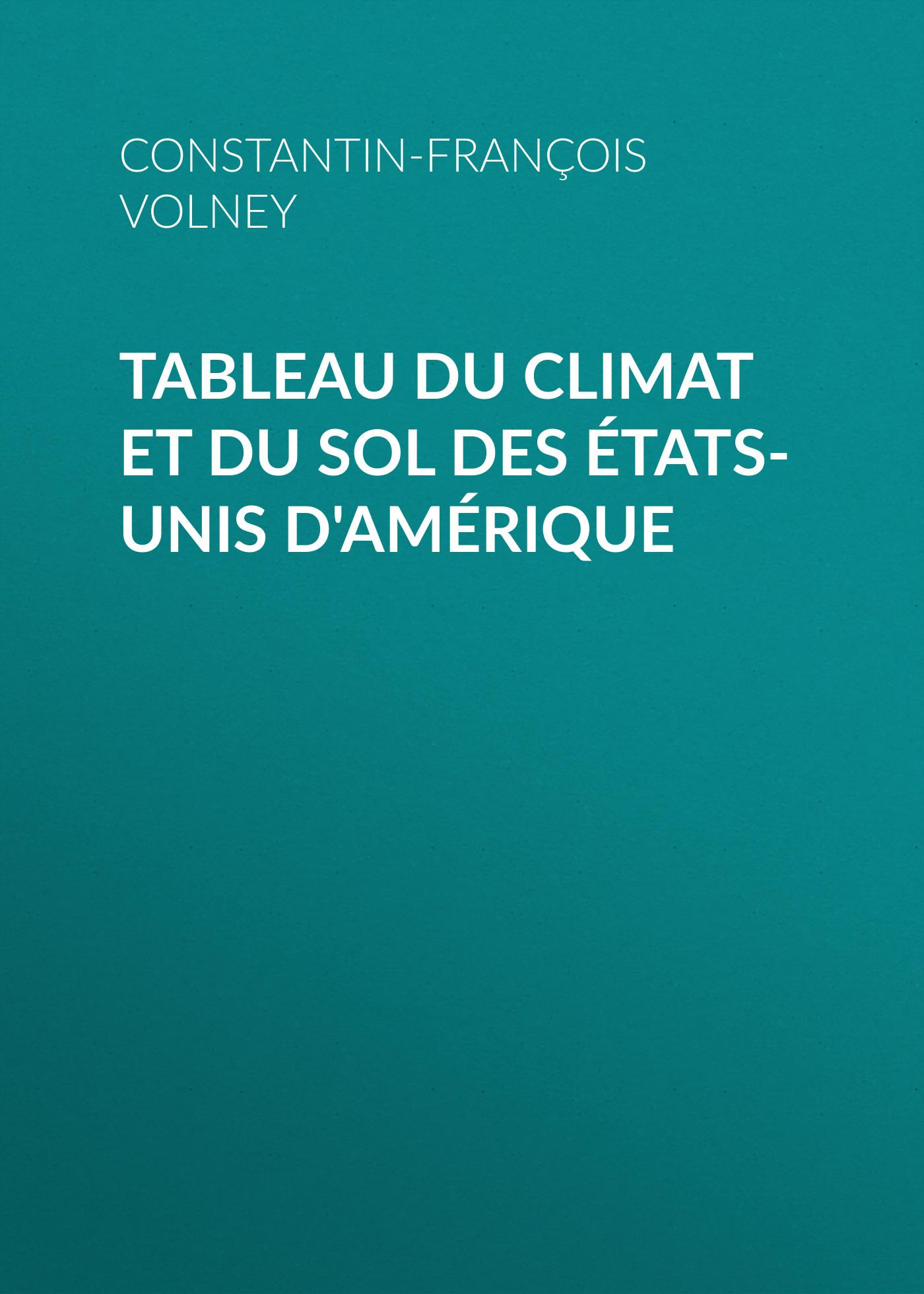 Constantin-François Volney Tableau du climat et du sol des États-Unis d'Amérique