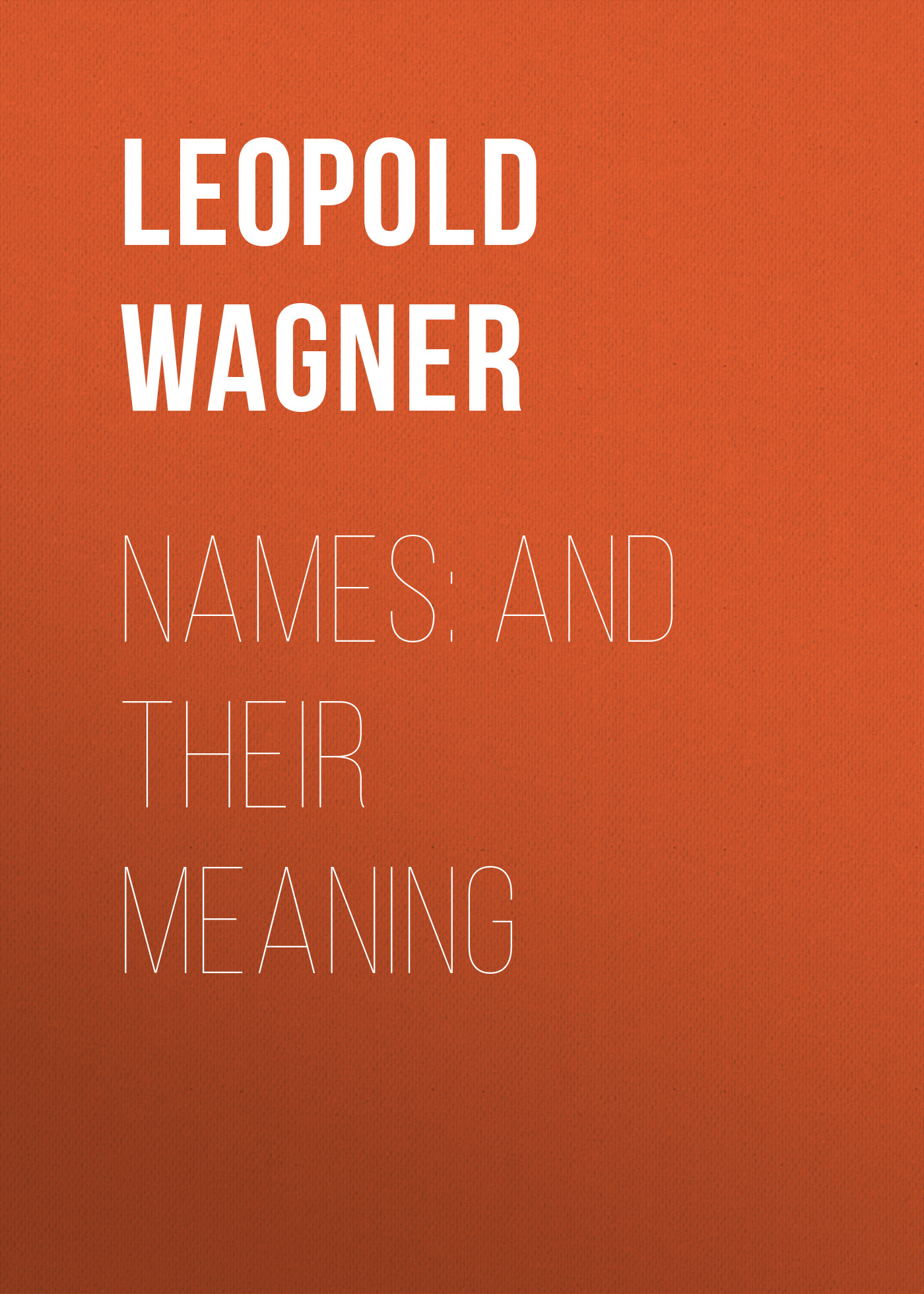 Leopold Wagner Names: and Their Meaning consciousness and meaning