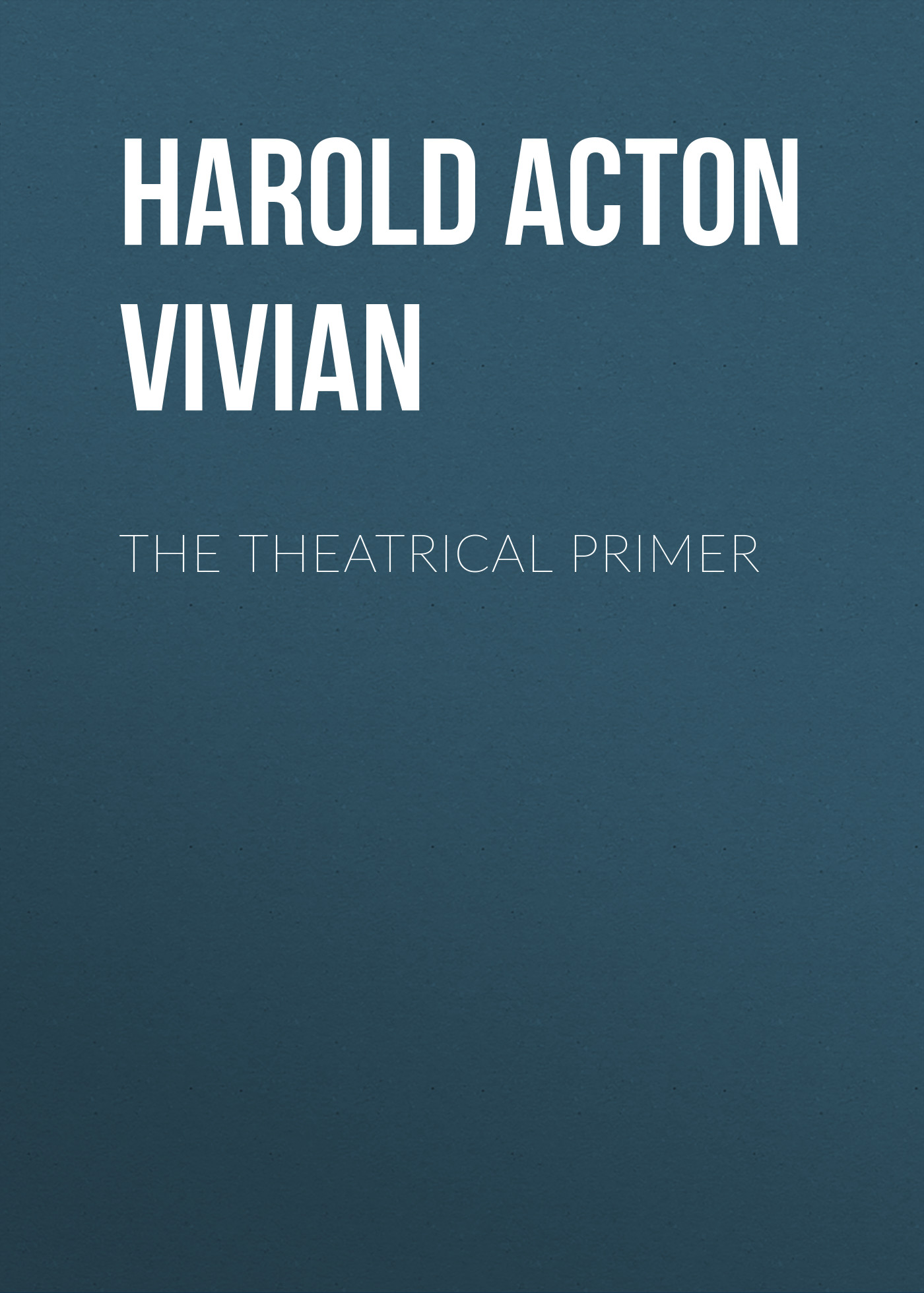 Harold Acton Vivian The Theatrical Primer acton