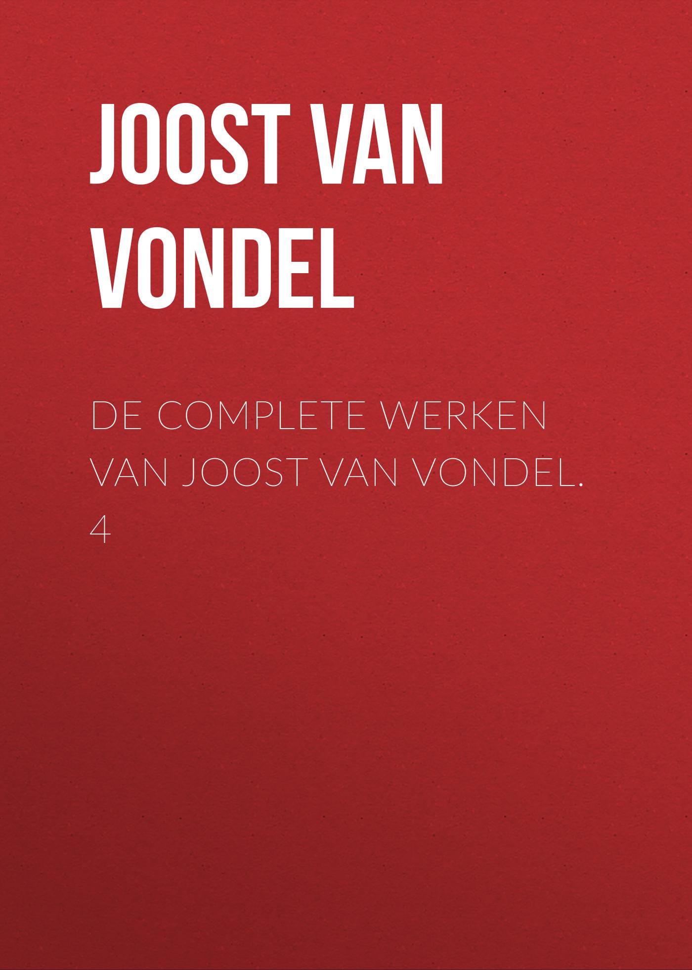 Joost van den Vondel De complete werken van Joost van Vondel. 4 joost van den vondel de complete werken van joost van vondel 3