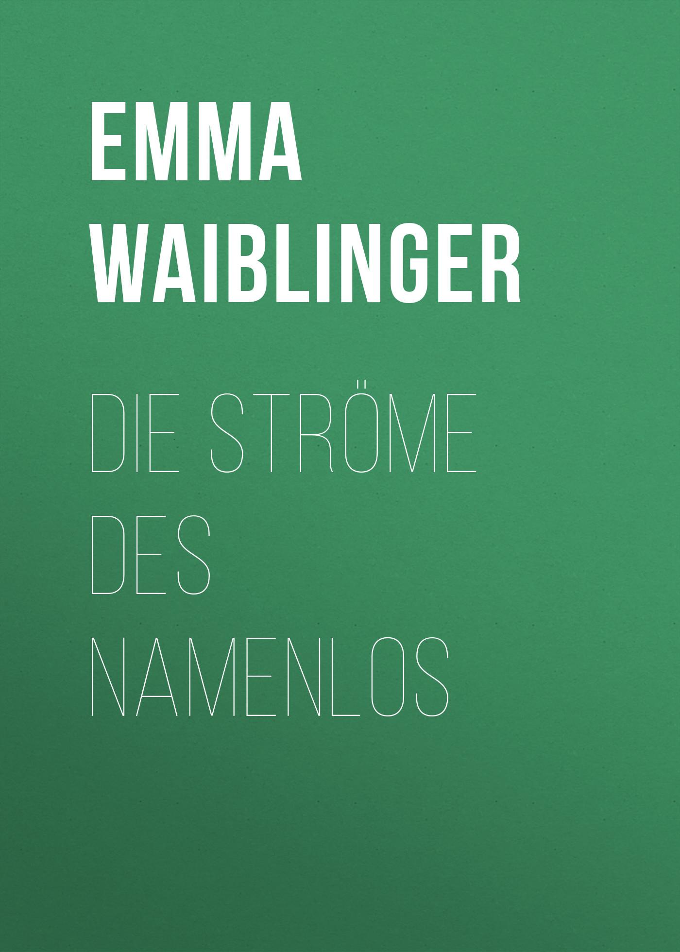 Emma Waiblinger Die Ströme des Namenlos
