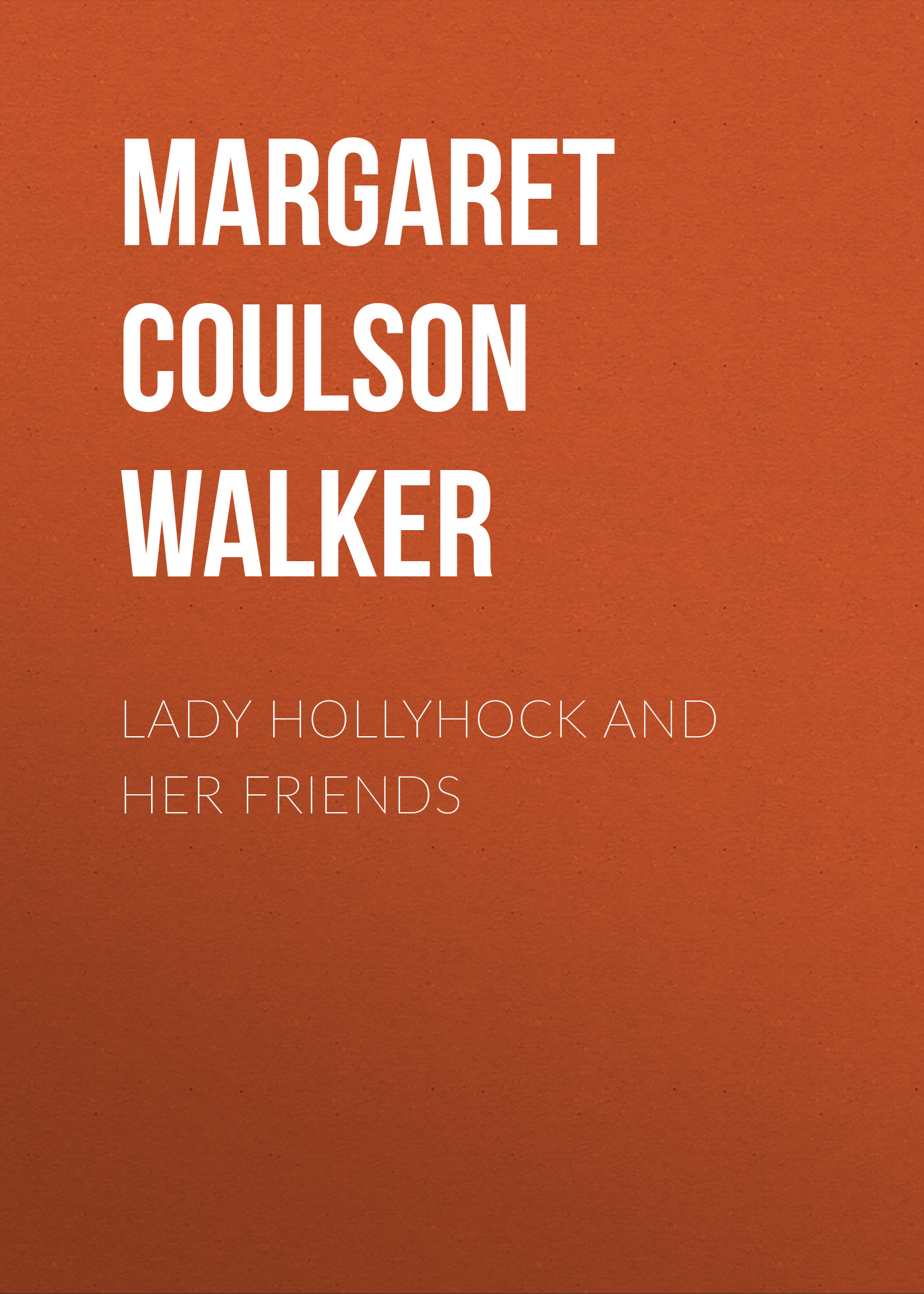 Margaret Coulson Walker Lady Hollyhock and her Friends цена