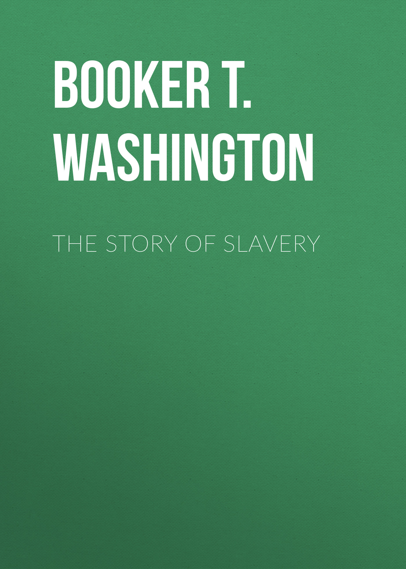 Booker T. Washington The Story of Slavery