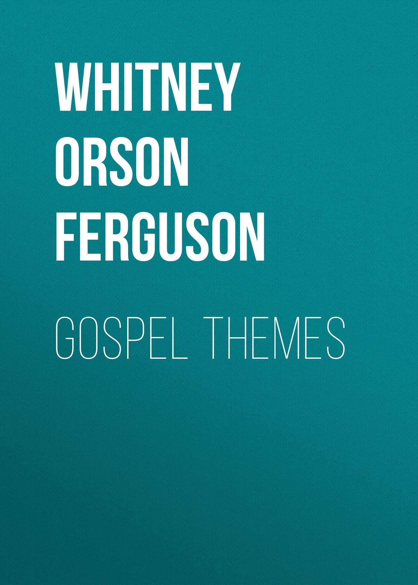 Whitney Orson Ferguson Gospel Themes блайнд вилли джонсон gospel hits