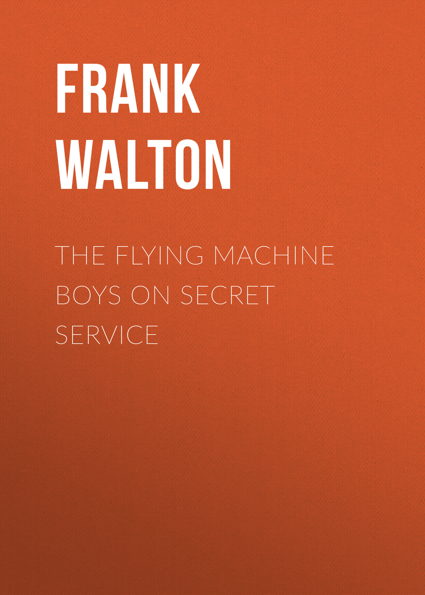 Frank Walton The Flying Machine Boys on Secret Service taft william nelson on secret service