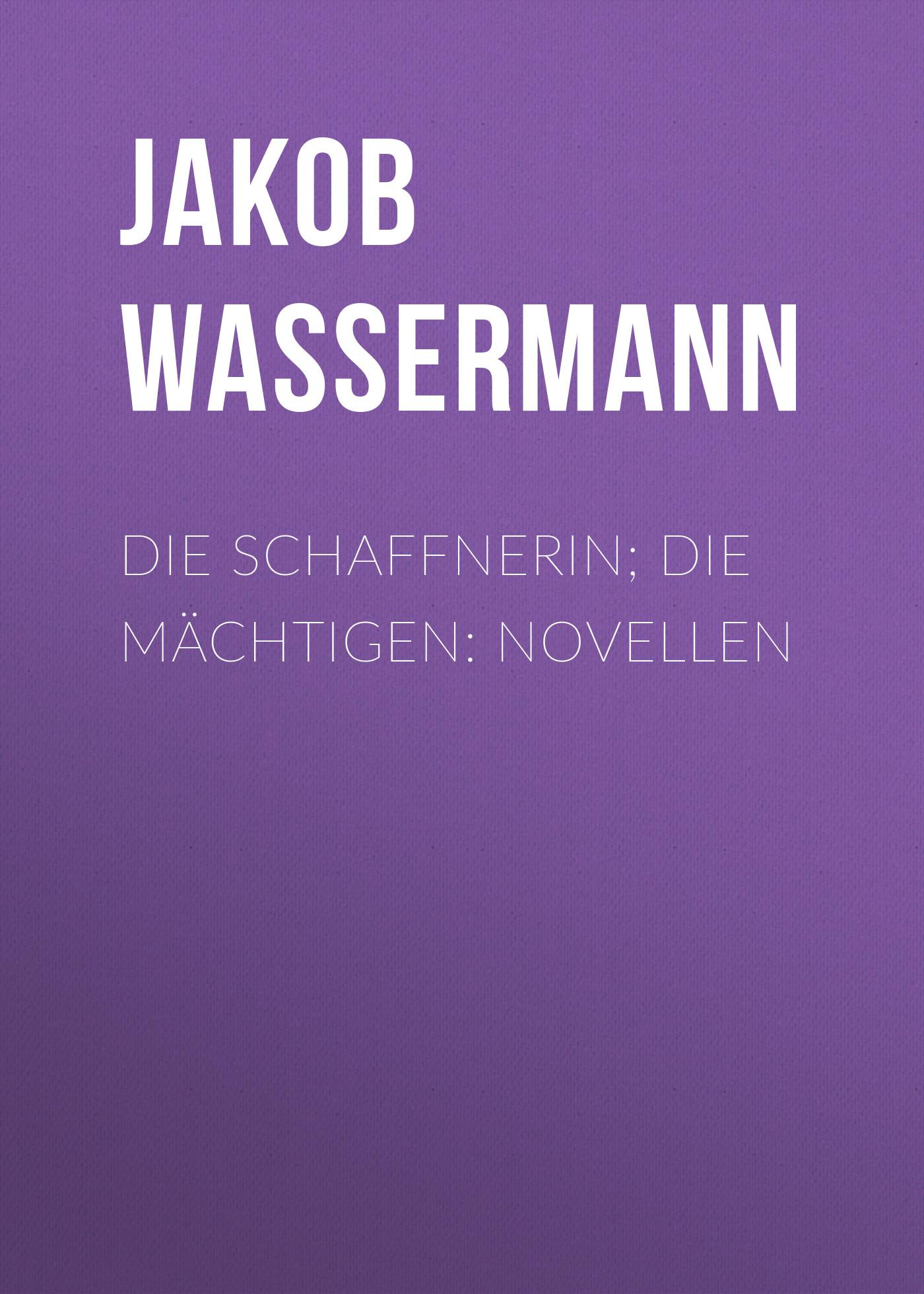 Jakob Wassermann Die Schaffnerin; Die Mächtigen: Novellen die regentrude