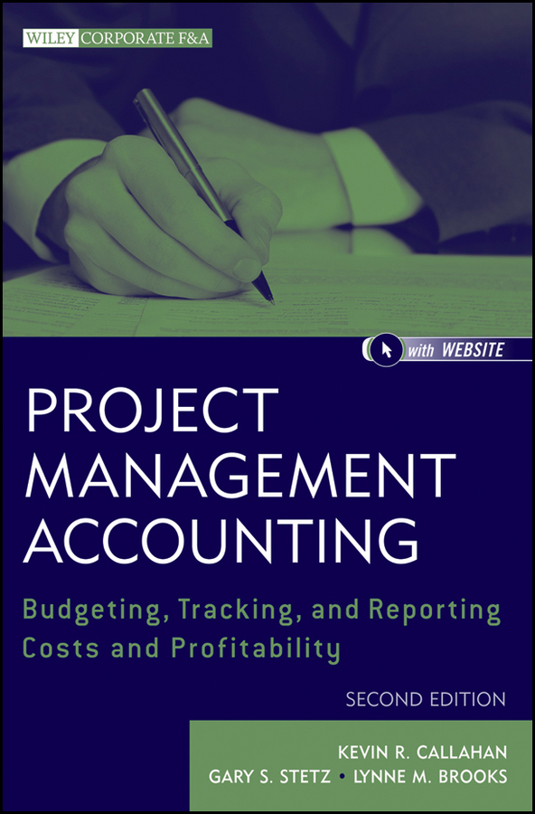 Kevin Callahan R. Project Management Accounting. Budgeting, Tracking, and Reporting Costs and Profitability