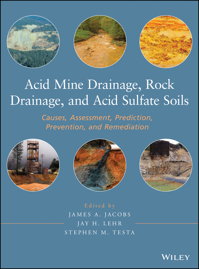 Jay Lehr H. Acid Mine Drainage, Rock Drainage, and Acid Sulfate Soils. Causes, Assessment, Prediction, Prevention, and Remediation jay lehr h acid mine drainage rock drainage and acid sulfate soils causes assessment prediction prevention and remediation