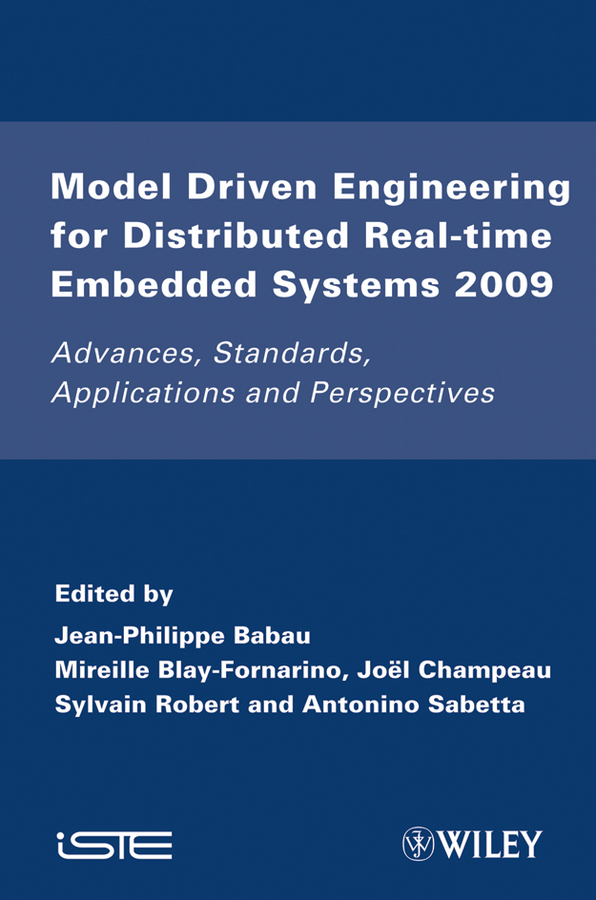 Jean-Philippe Babau Model Driven Engineering for Distributed Real-Time Embedded Systems 2009. Advances, Standards, Applications and Perspectives jean louis boulanger formal methods industrial use from model to the code