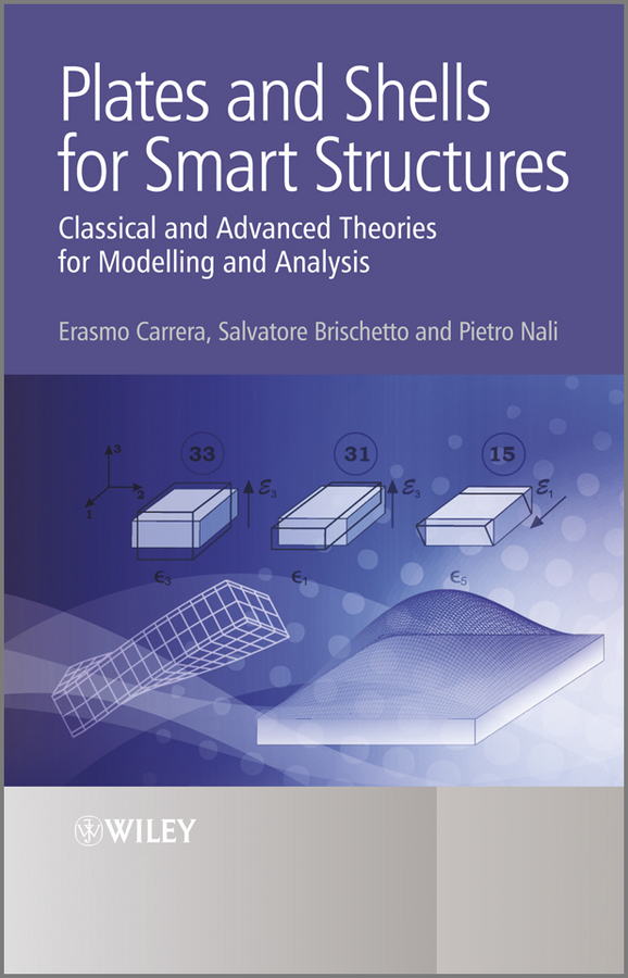 Erasmo Carrera Plates and Shells for Smart Structures. Classical and Advanced Theories for Modeling and Analysis anna stankiewicz plate and shell structures selected analytical and finite element solutions