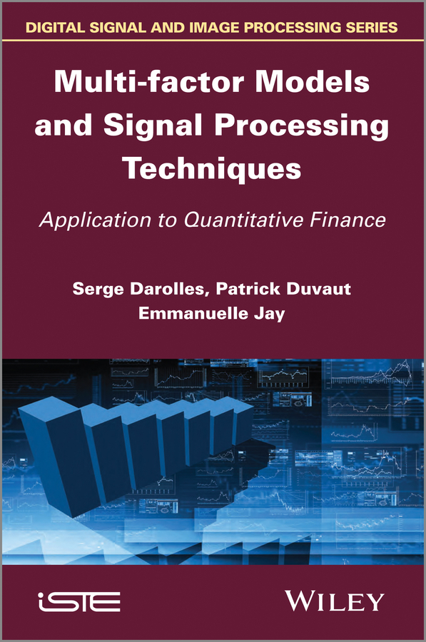 Serges Darolles Multi-factor Models and Signal Processing Techniques. Application to Quantitative Finance цена
