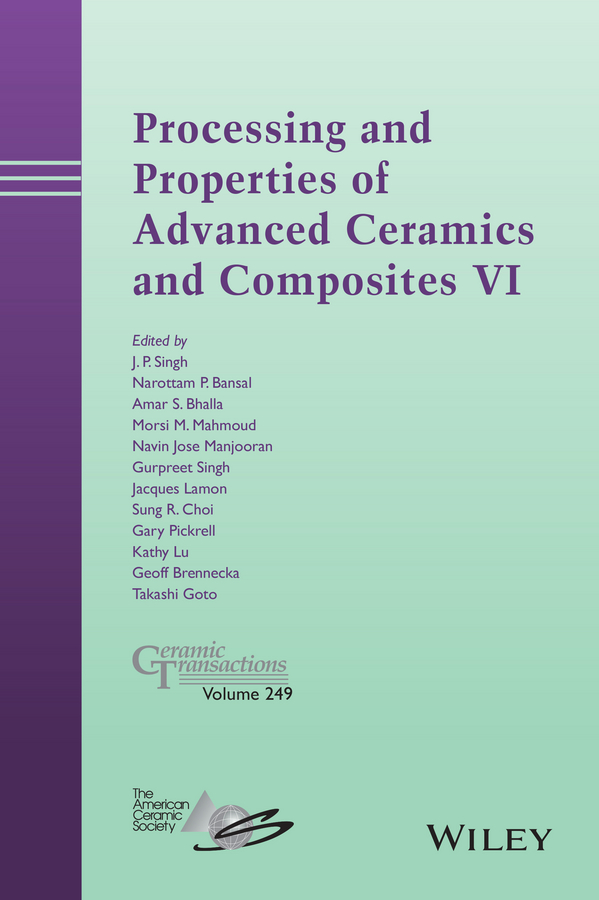 Kathy Lu Processing and Properties of Advanced Ceramics and Composites VI. Ceramic Transactions, Volume 249 amit bandyopadhyay biomaterials science processing properties and applications ii