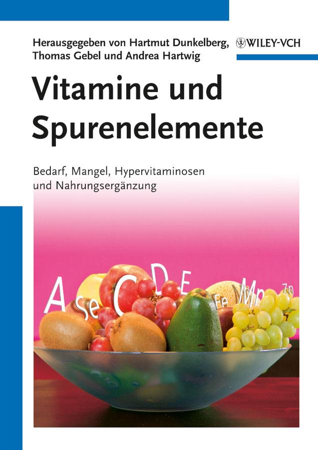 Vitamine und Spurenelemente. Bedarf, Mangel, Hypervitaminosen und Nahrungsergänzung ( Hartmut  Dunkelberg  )