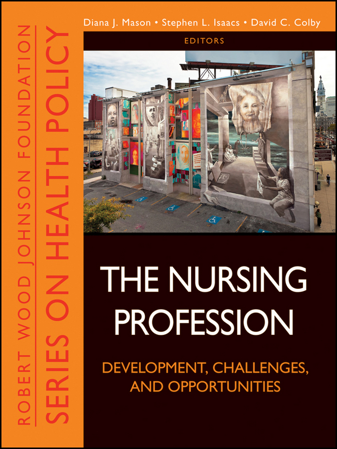 David Colby C. The Nursing Profession. Development, Challenges, and Opportunities