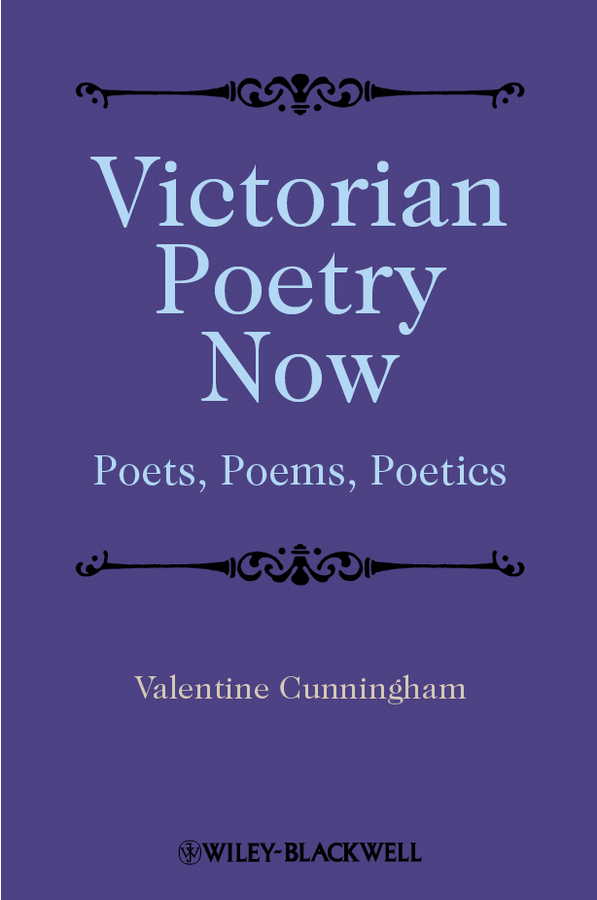 Valentine Cunningham Victorian Poetry Now. Poets, Poems and Poetics eye and ear in wordsworth s poetry