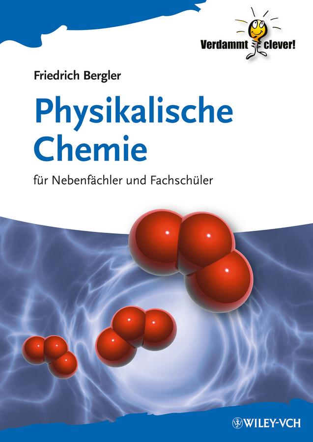 Friedrich Bergler Physikalische Chemie. für Nebenfächler und Fachschüler
