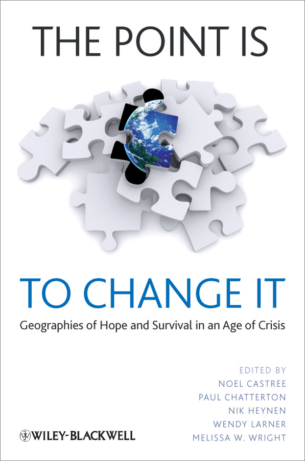 Nik Heynen The Point Is To Change It. Geographies of Hope and Survival in an Age of Crisis