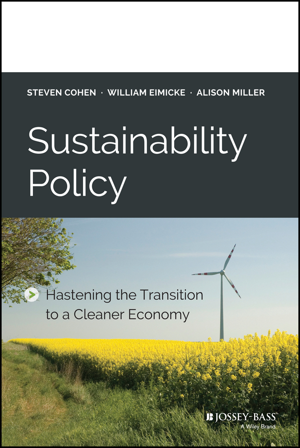Steven Cohen Sustainability Policy. Hastening the Transition to a Cleaner Economy jodi sandfort effective implementation in practice integrating public policy and management
