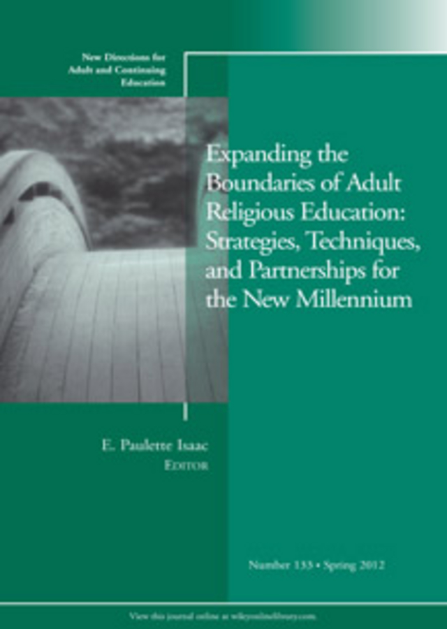 Фото - E. Isaac Paulette Expanding the Boundaries of Adult Religious Education: Strategies, Techniques, and Partnerships for the New Millenium. New Directions for Adult and Continuing Education, Number 133 wrigley heide spruck adult civic engagement in adult learning new directions for adult and continuing education number 135
