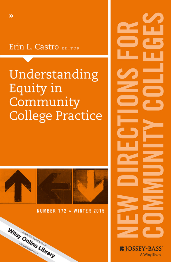 Erin Castro L. Understanding Equity in Community College Practice. New Directions for Community Colleges, Number 172 цена