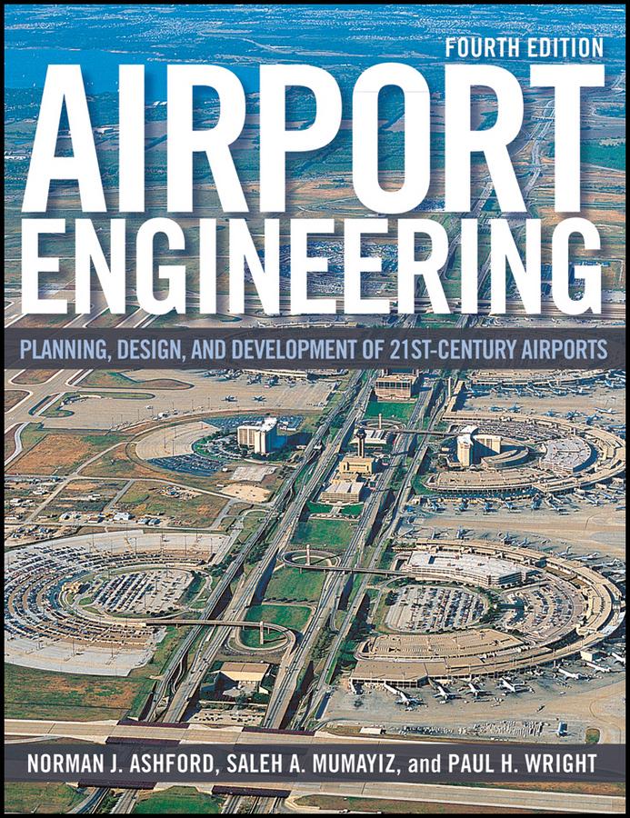 Airport Engineering. Planning, Design and Development of 21st Century Airports ( Saleh  Mumayiz  )