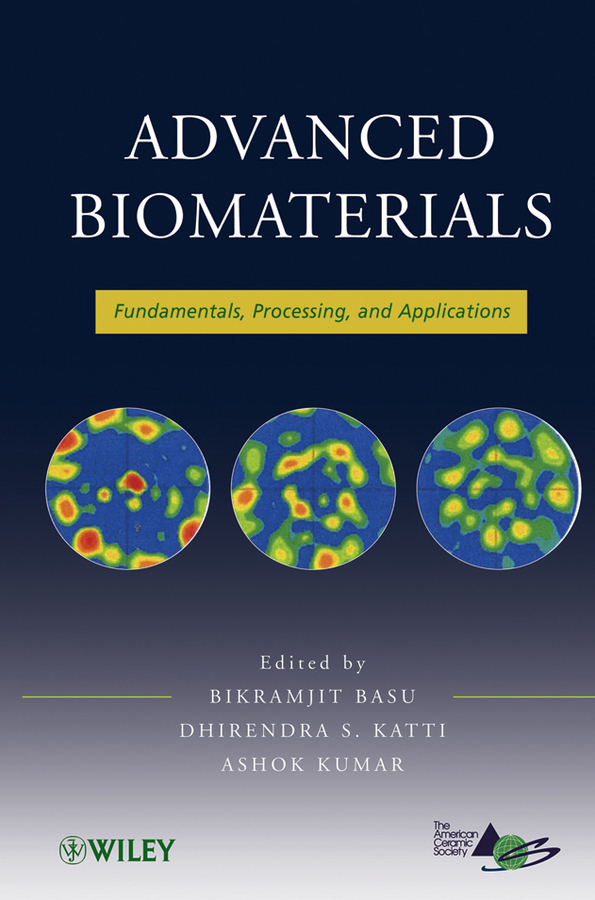 Ashok Kumar Advanced Biomaterials. Fundamentals, Processing, and Applications amit bandyopadhyay biomaterials science processing properties and applications ii