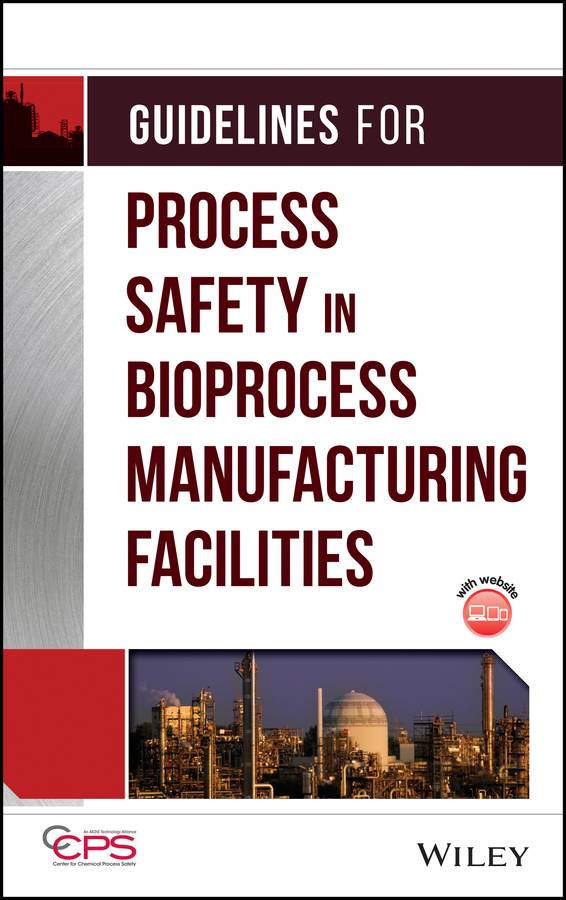 CCPS (Center for Chemical Process Safety) Guidelines for Process Safety in Bioprocess Manufacturing Facilities ccps center for chemical process safety guidelines for engineering design for process safety